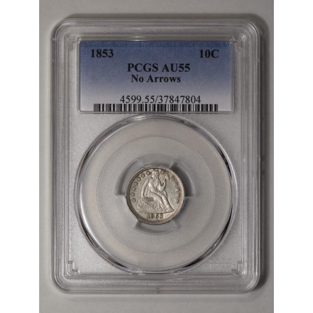1853 10C No Arrows Liberty Seated Dime PCGS AU55